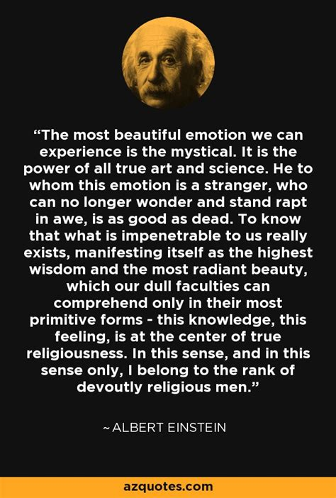 Albert Einstein quote: The most beautiful emotion we can